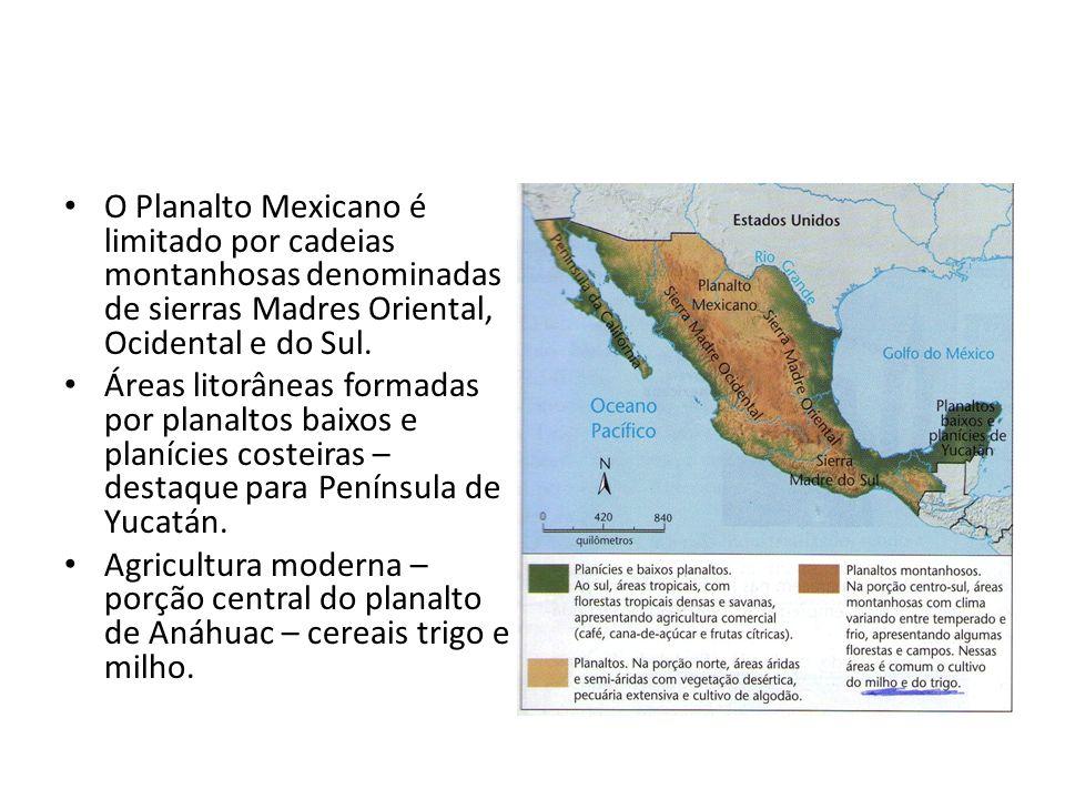 O Planalto Mexicano é limitado por cadeias montanhosas denominadas de sierras Madres Oriental, Ocidental e do Sul.