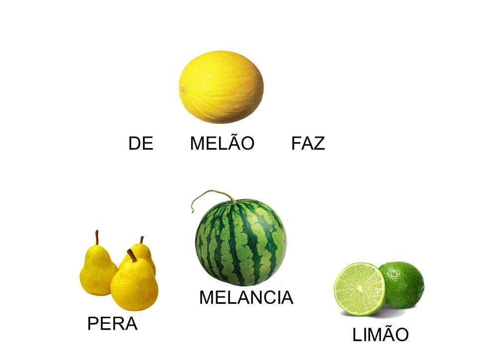 DE MELÃO FAZ MELANCIA PERA LIMÃO