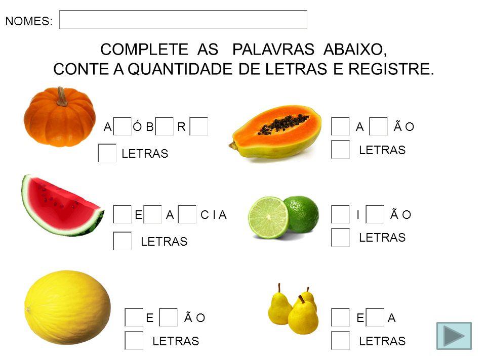 COMPLETE AS PALAVRAS ABAIXO, CONTE A QUANTIDADE DE LETRAS E REGISTRE.