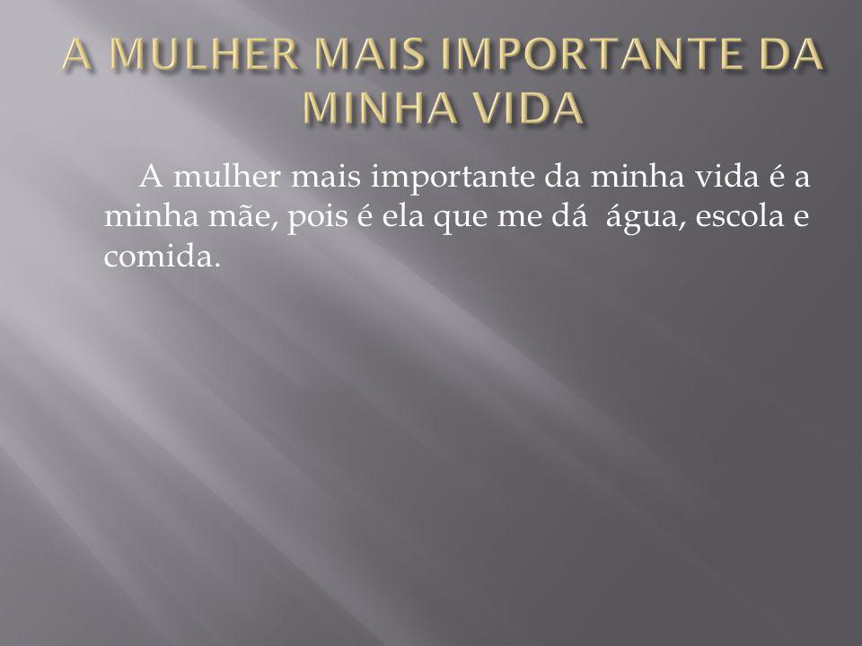A MULHER MAIS IMPORTANTE DA MINHA VIDA