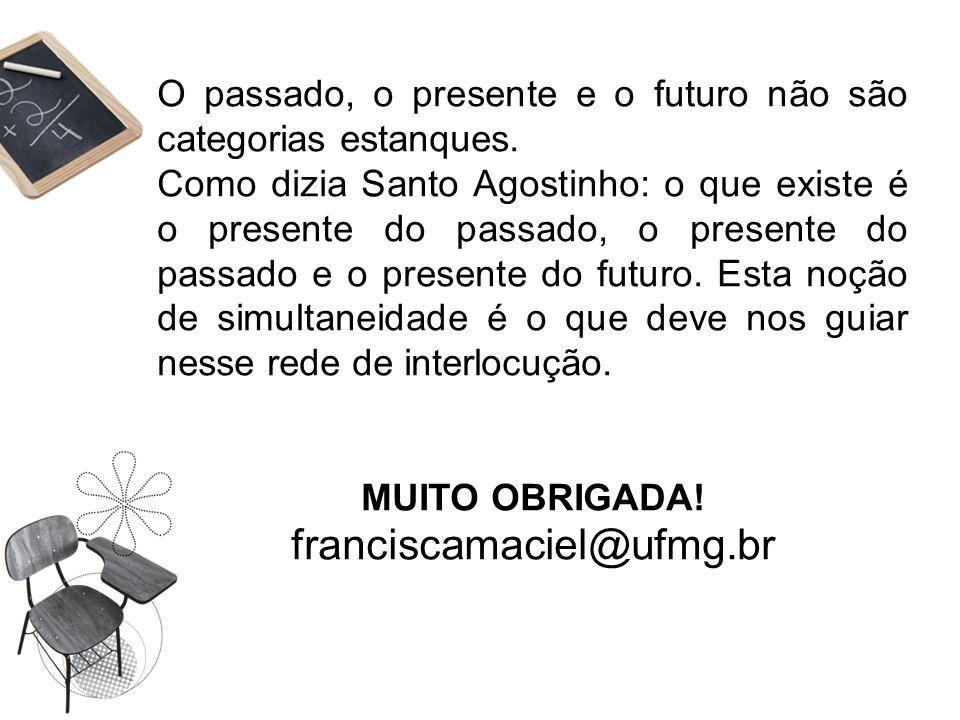 MUITO OBRIGADA! franciscamaciel@ufmg.br