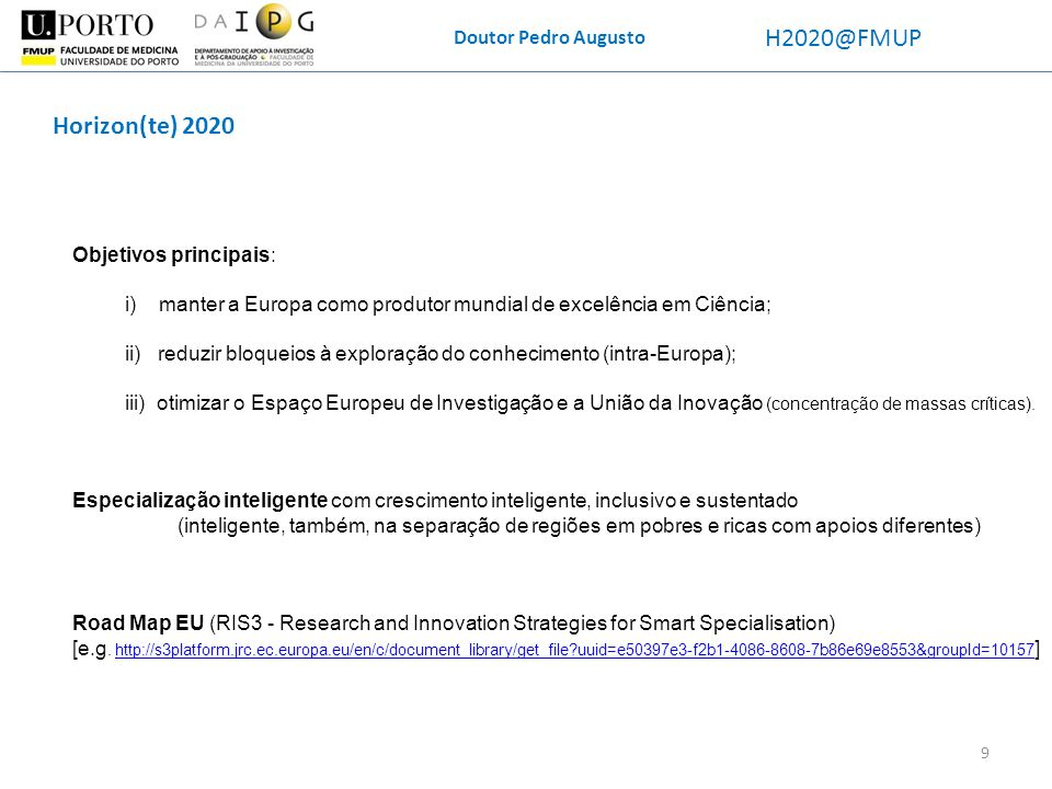 H2020@FMUP Horizon(te) 2020 Doutor Pedro Augusto Objetivos principais: