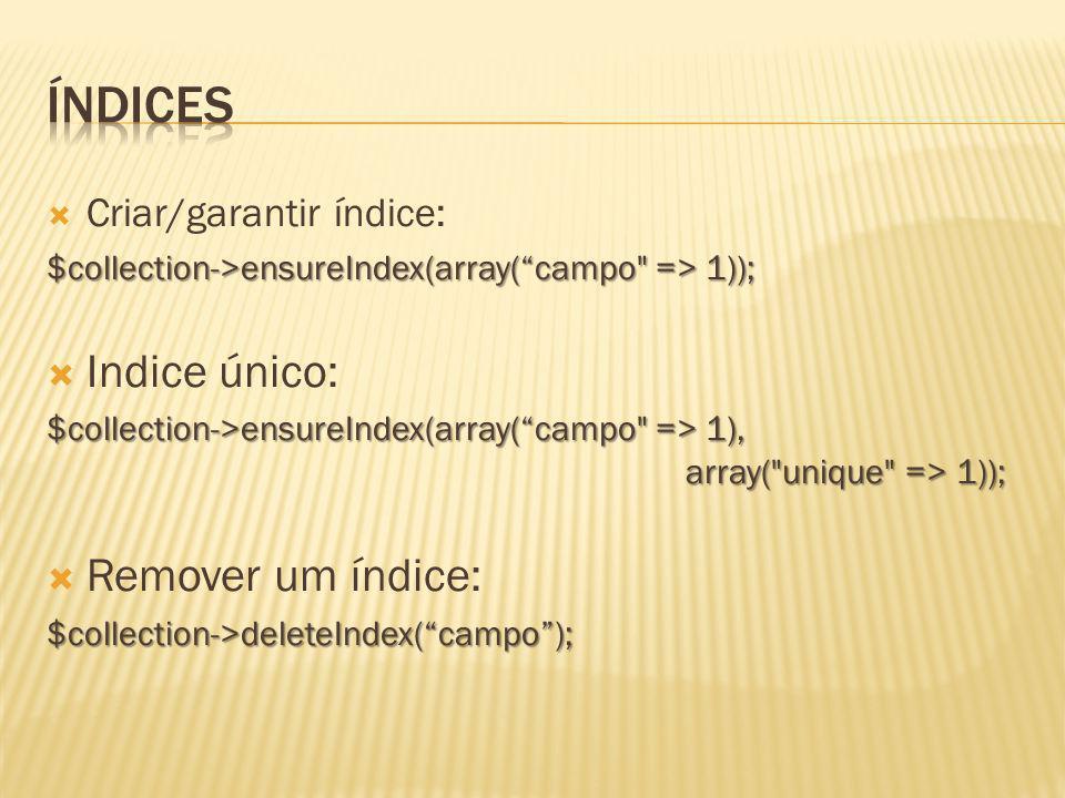 índices Indice único: Remover um índice: Criar/garantir índice: