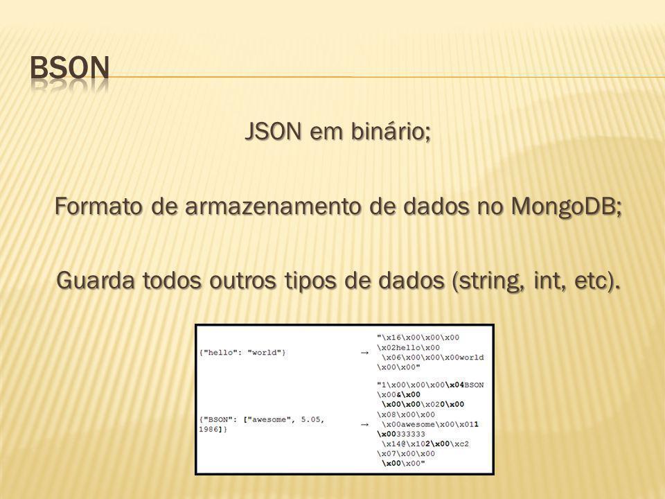 BSON JSON em binário; Formato de armazenamento de dados no MongoDB; Guarda todos outros tipos de dados (string, int, etc).
