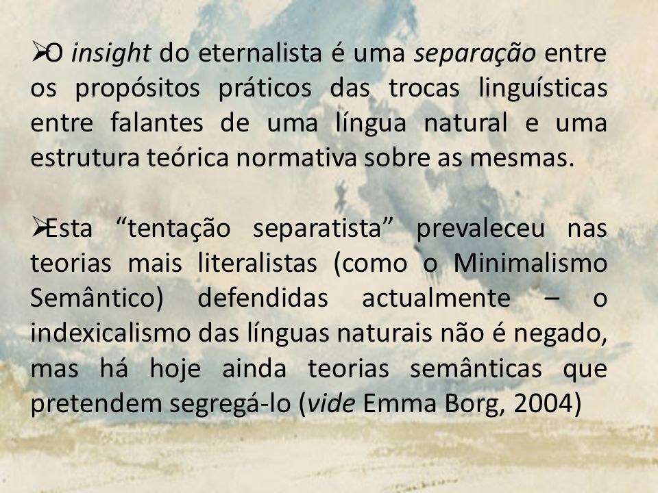 O insight do eternalista é uma separação entre os propósitos práticos das trocas linguísticas entre falantes de uma língua natural e uma estrutura teórica normativa sobre as mesmas.