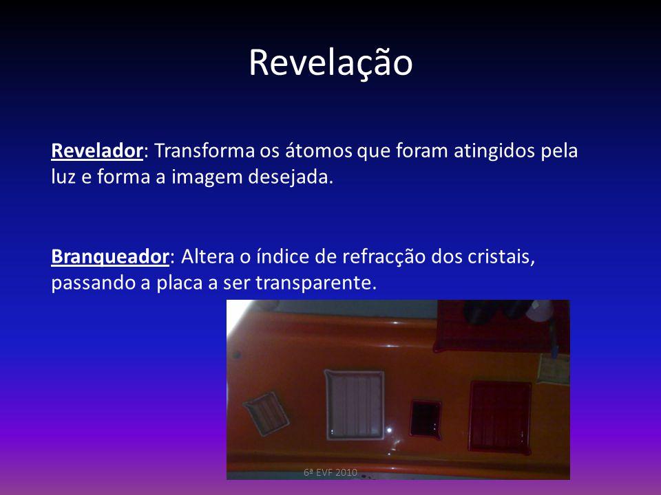 Revelação Revelador: Transforma os átomos que foram atingidos pela luz e forma a imagem desejada.