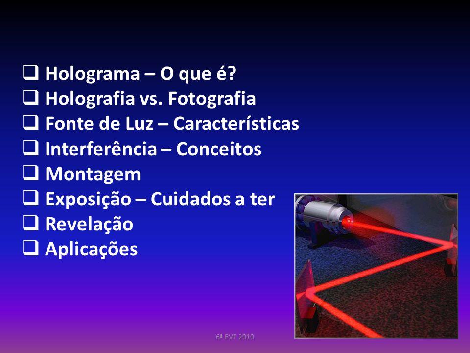 Holografia vs. Fotografia Fonte de Luz – Características