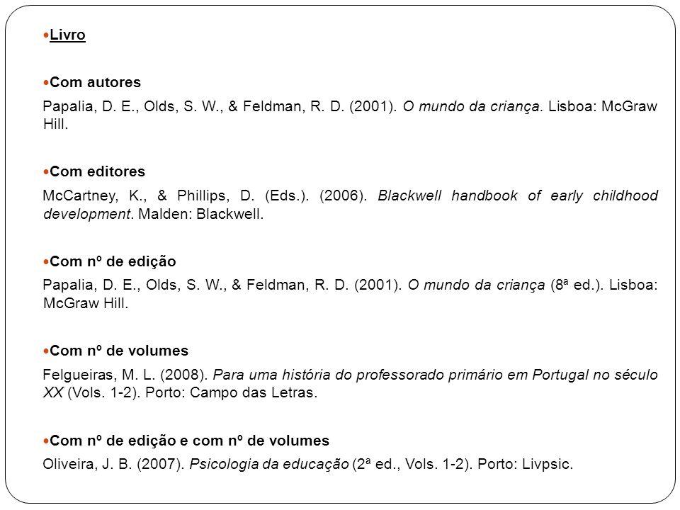Livro Com autores. Papalia, D. E., Olds, S. W., & Feldman, R. D. (2001). O mundo da criança. Lisboa: McGraw Hill.