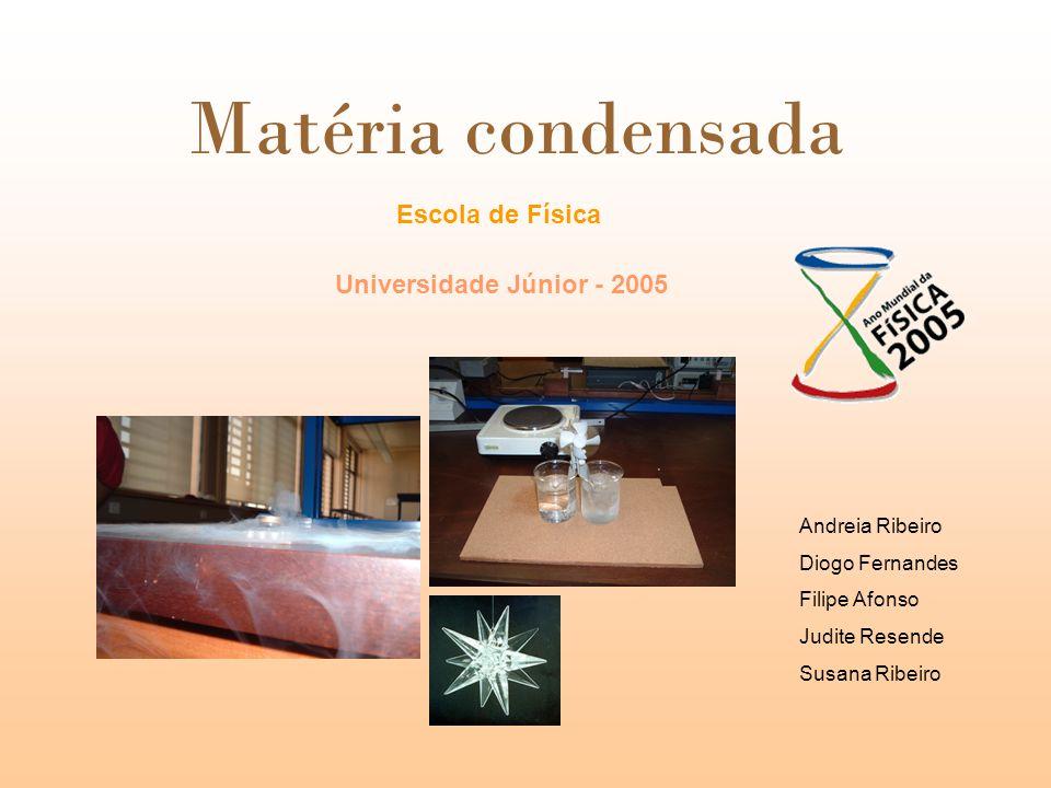Matéria condensada Escola de Física Universidade Júnior - 2005