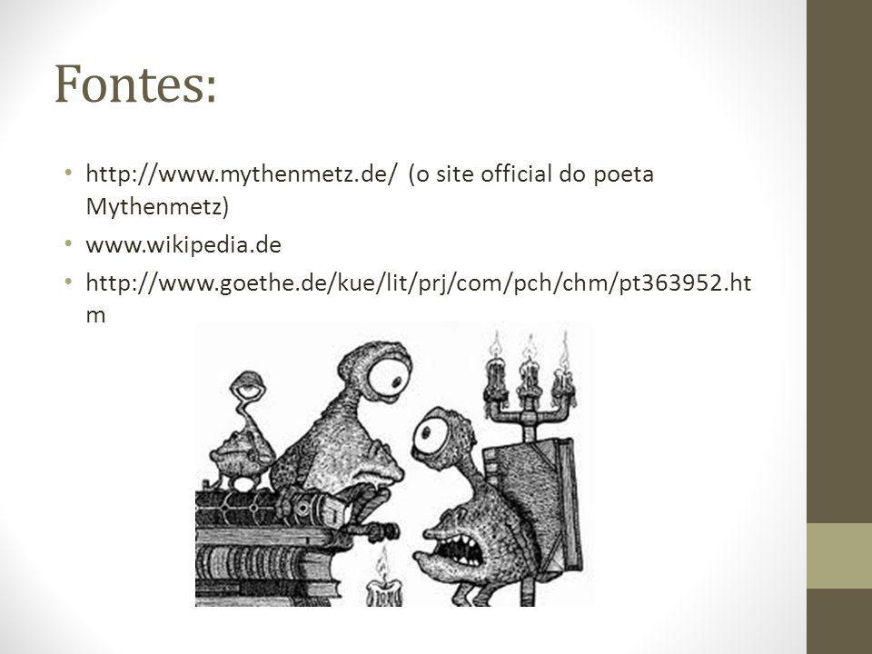 Fontes: http://www.mythenmetz.de/ (o site official do poeta Mythenmetz) www.wikipedia.de.