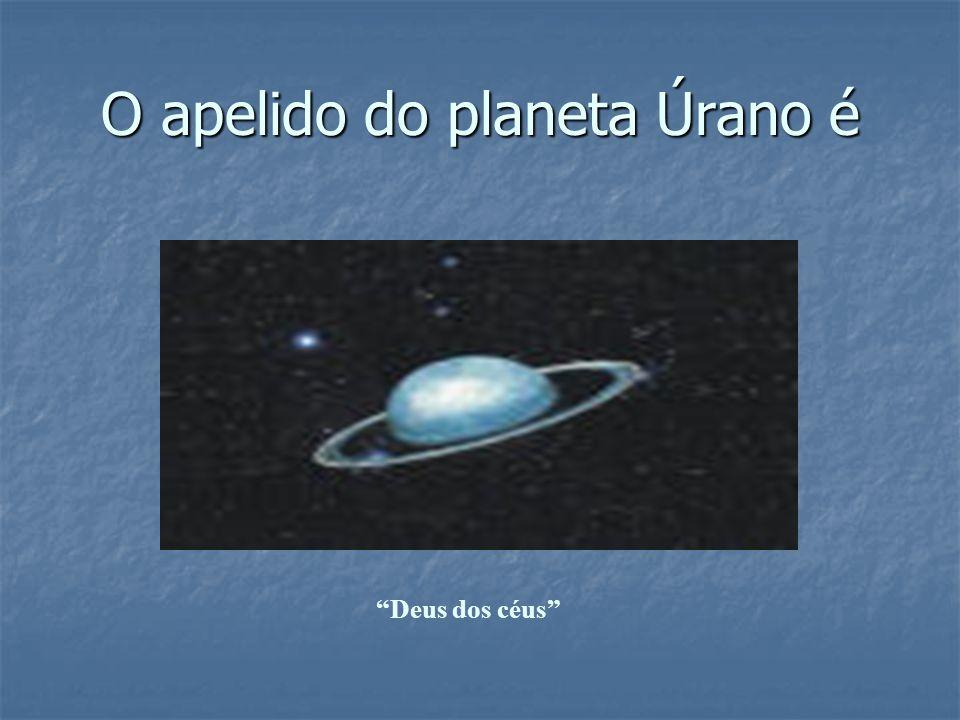 O apelido do planeta Úrano é