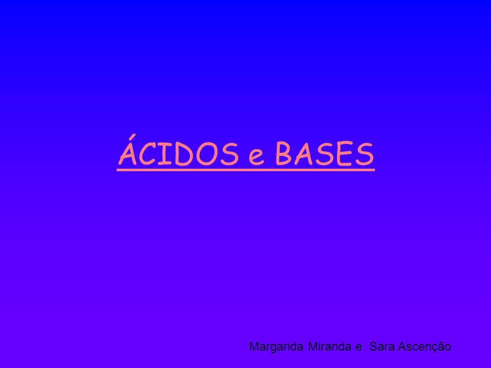 ÁCIDOS e BASES Margarida Miranda e Sara Ascenção
