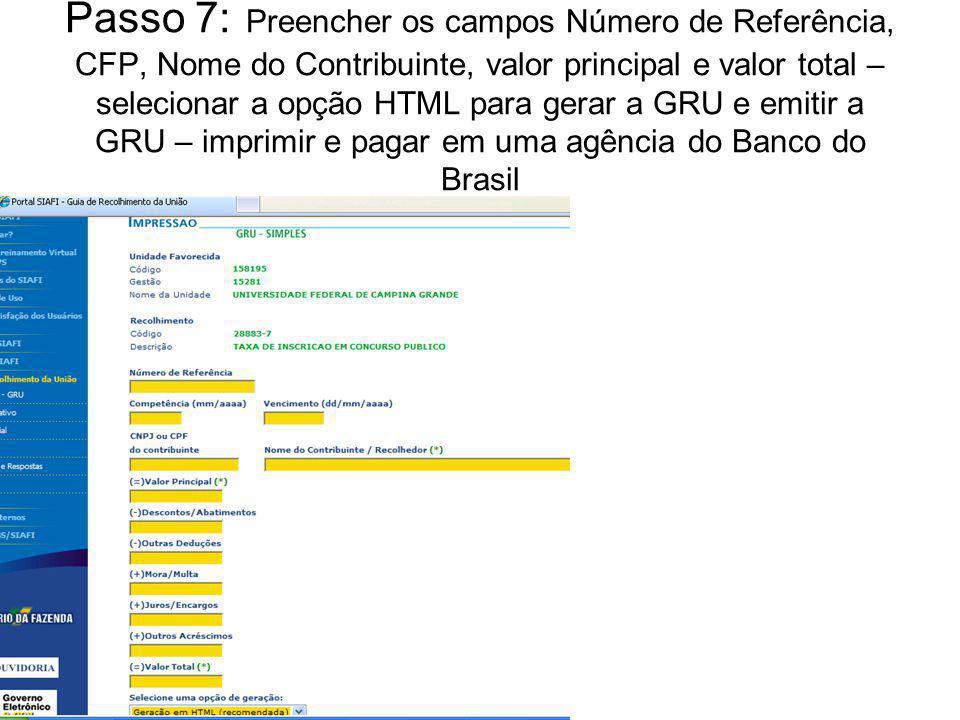 Passo 7: Preencher os campos Número de Referência, CFP, Nome do Contribuinte, valor principal e valor total – selecionar a opção HTML para gerar a GRU e emitir a GRU – imprimir e pagar em uma agência do Banco do Brasil