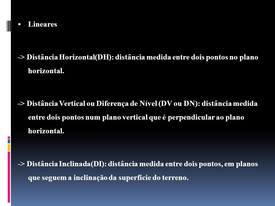 Lineares -> Distância Horizontal(DH): distância medida entre dois pontos no plano horizontal.