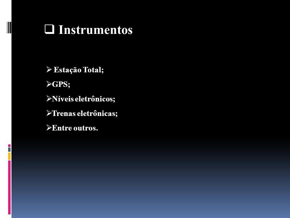 Instrumentos Estação Total; GPS; Níveis eletrônicos;