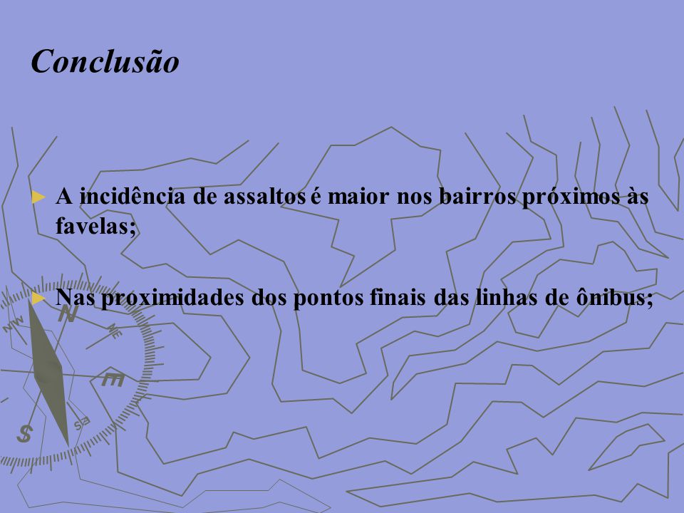 Conclusão A incidência de assaltos é maior nos bairros próximos às favelas; Nas proximidades dos pontos finais das linhas de ônibus;