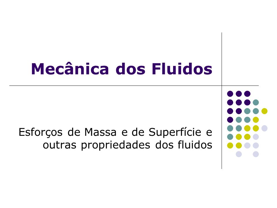 Esforços de Massa e de Superfície e outras propriedades dos fluidos
