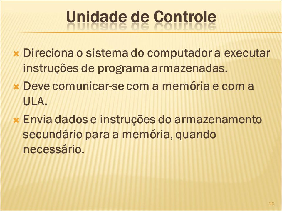 Deve comunicar-se com a memória e com a ULA.
