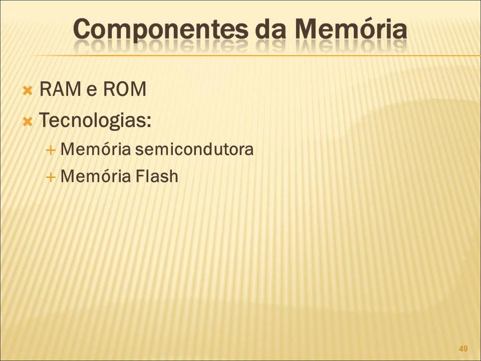 RAM e ROM Tecnologias: Memória semicondutora Memória Flash 49 49