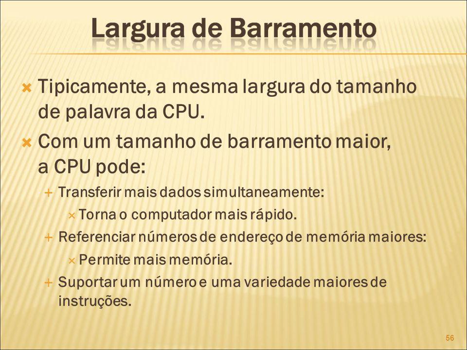 Tipicamente, a mesma largura do tamanho de palavra da CPU.