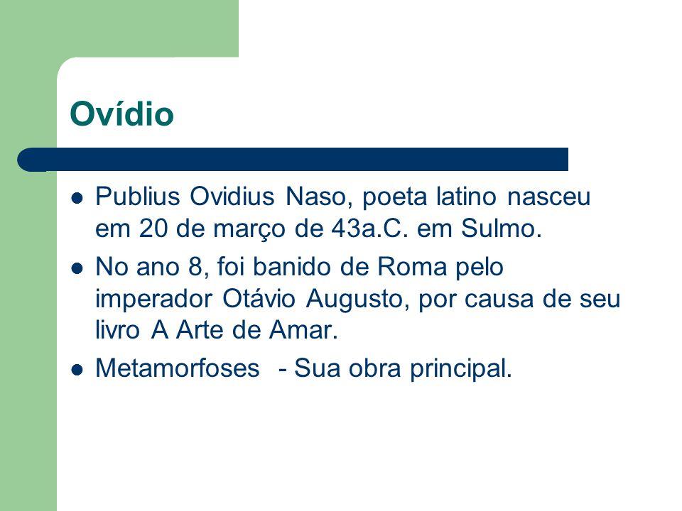 Ovídio Publius Ovidius Naso, poeta latino nasceu em 20 de março de 43a.C. em Sulmo.