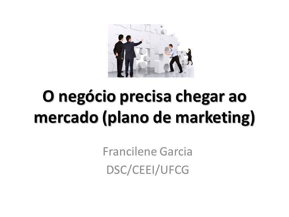 O negócio precisa chegar ao mercado (plano de marketing)