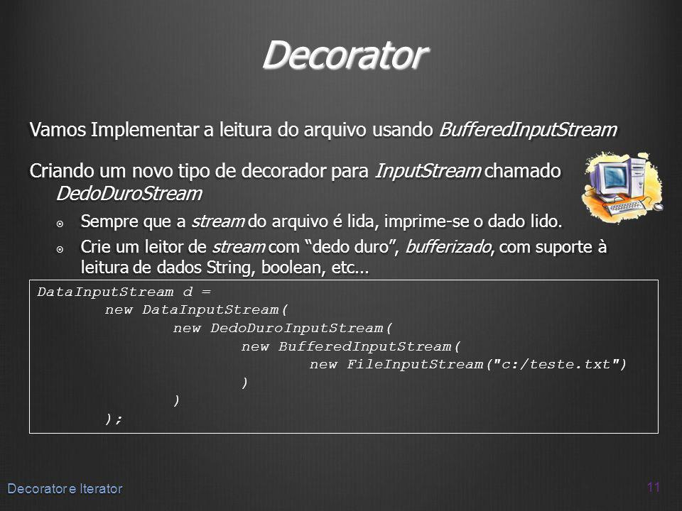Decorator Vamos Implementar a leitura do arquivo usando BufferedInputStream.
