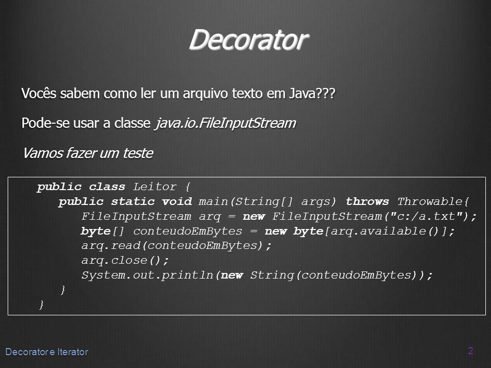 Decorator Vocês sabem como ler um arquivo texto em Java Pode-se usar a classe java.io.FileInputStream Vamos fazer um teste