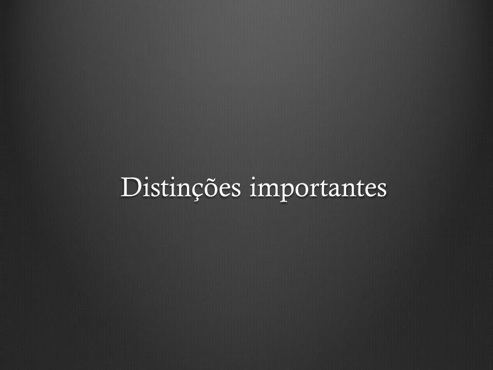 Distinções importantes
