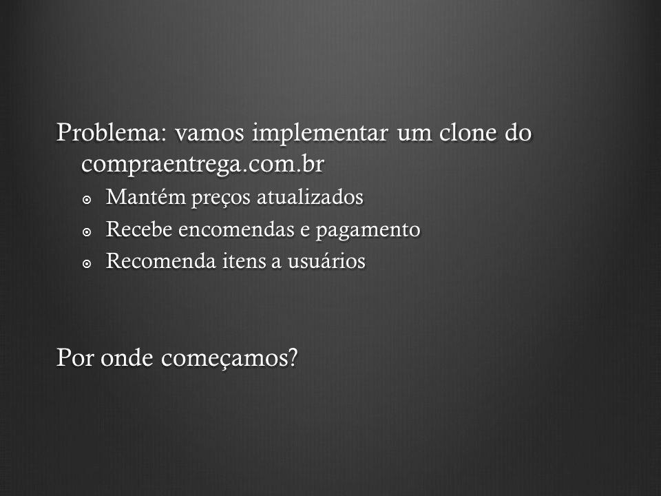 Problema: vamos implementar um clone do compraentrega.com.br
