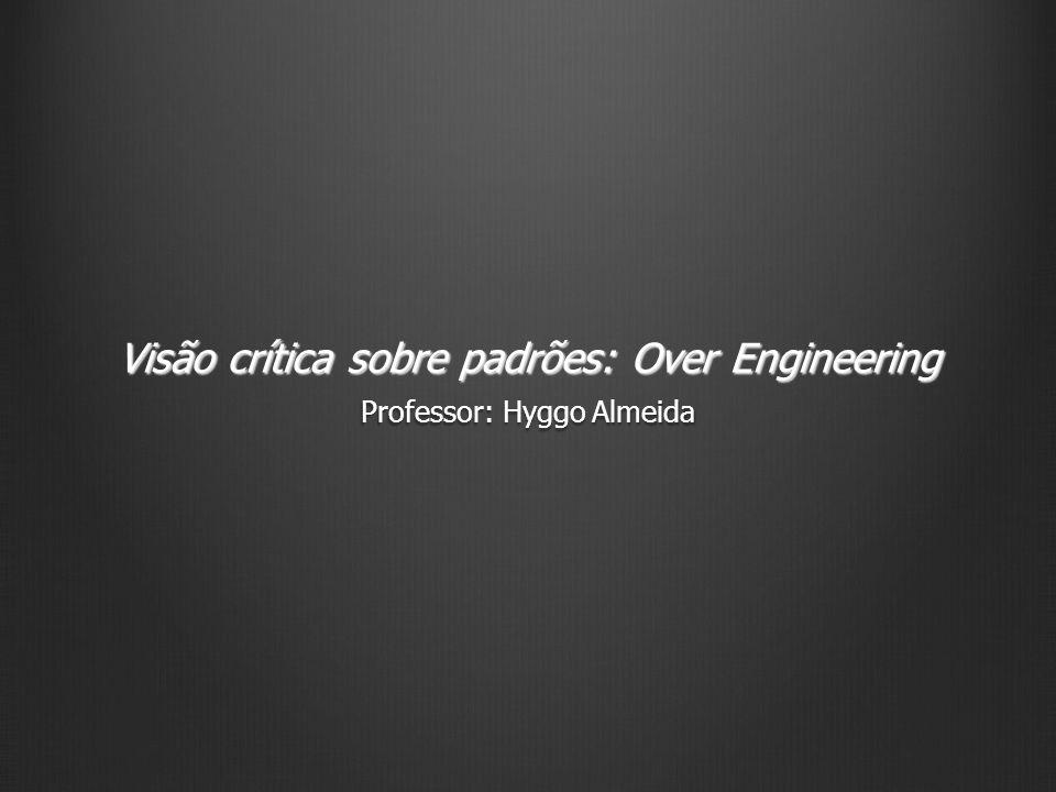 Visão crítica sobre padrões: Over Engineering
