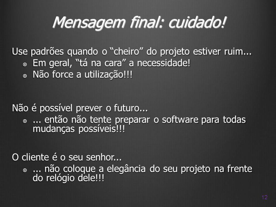 Mensagem final: cuidado!