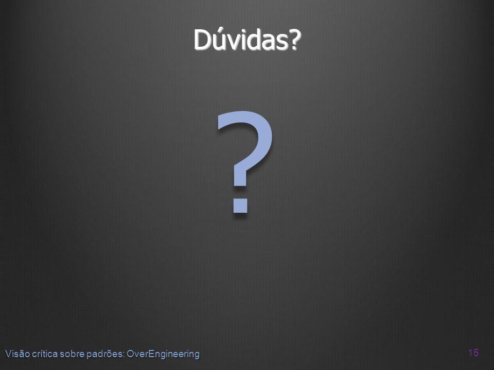 Dúvidas Visão crítica sobre padrões: OverEngineering