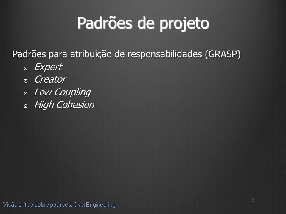 Padrões de projeto Padrões para atribuição de responsabilidades (GRASP) Expert. Creator. Low Coupling.