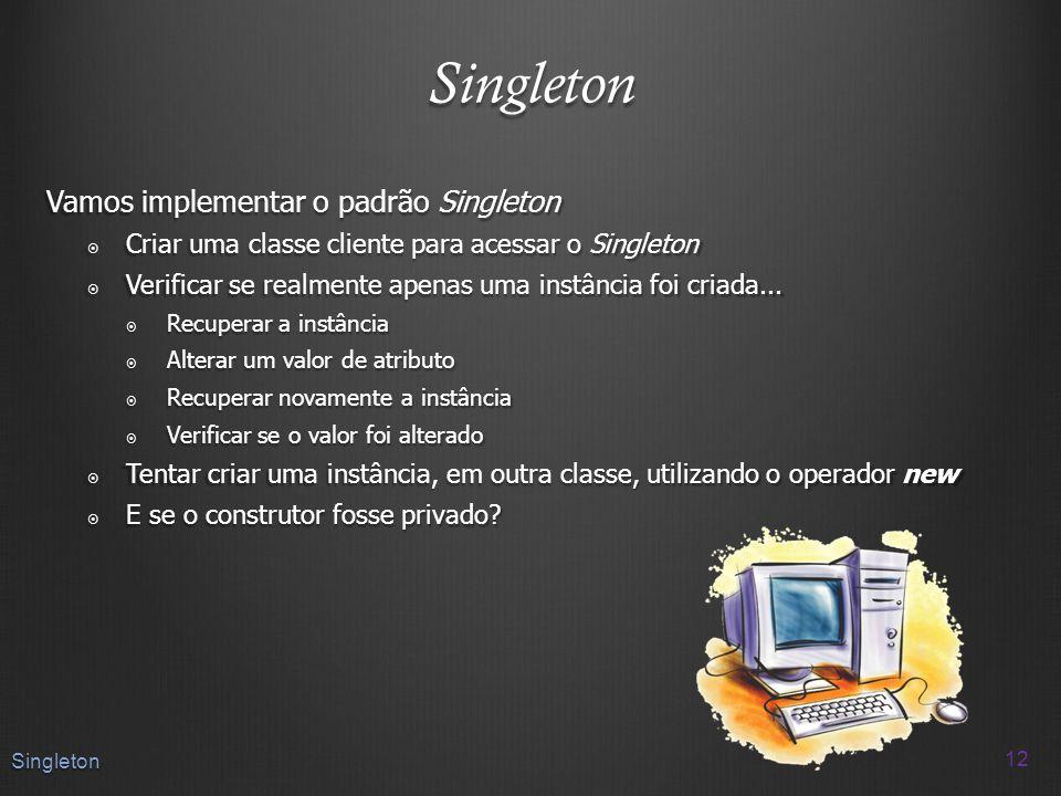 Singleton Vamos implementar o padrão Singleton
