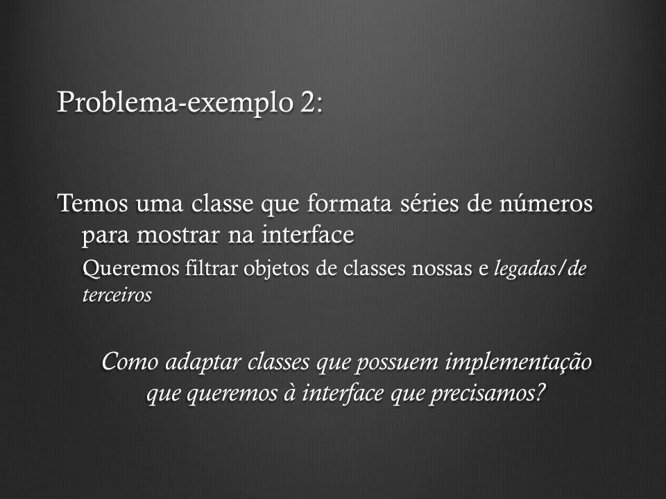 Problema-exemplo 2: Temos uma classe que formata séries de números para mostrar na interface.