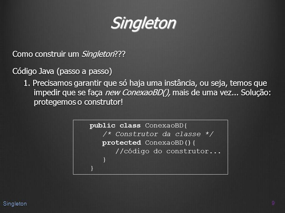 Singleton Como construir um Singleton Código Java (passo a passo)