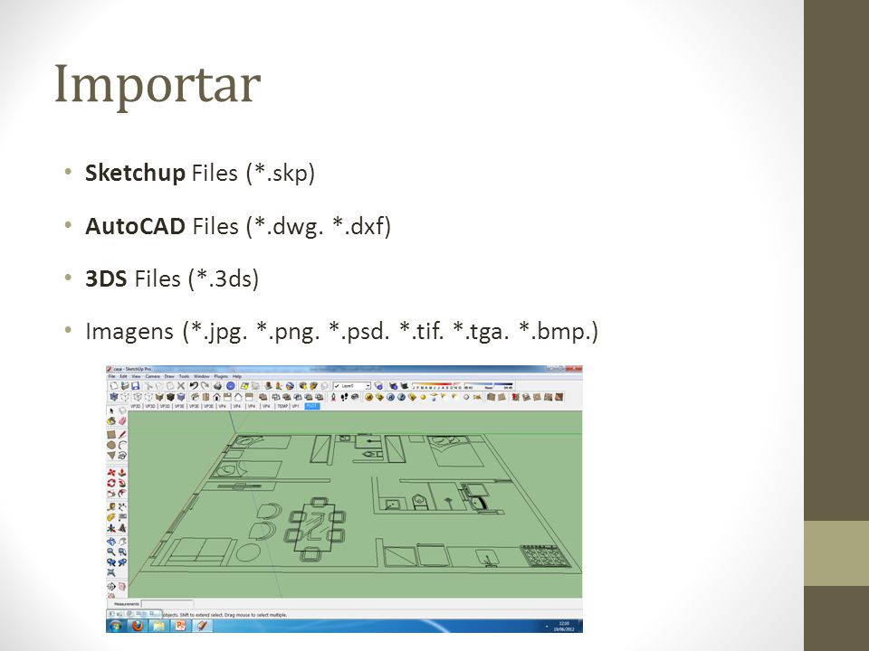Importar Sketchup Files (*.skp) AutoCAD Files (*.dwg. *.dxf)