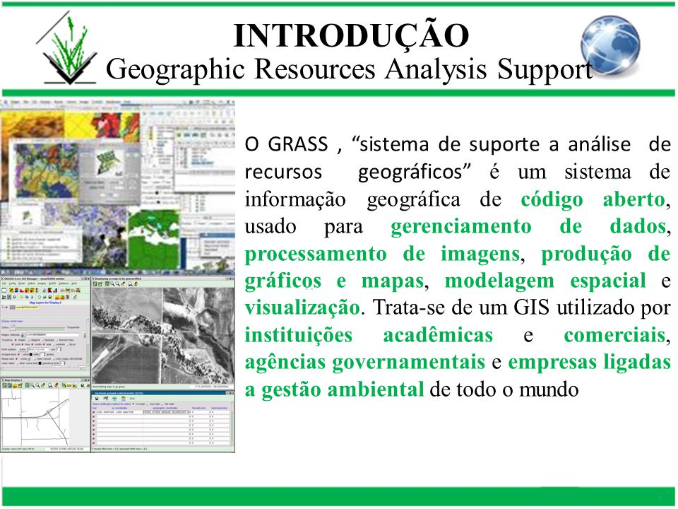 INTRODUÇÃO Geographic Resources Analysis Support