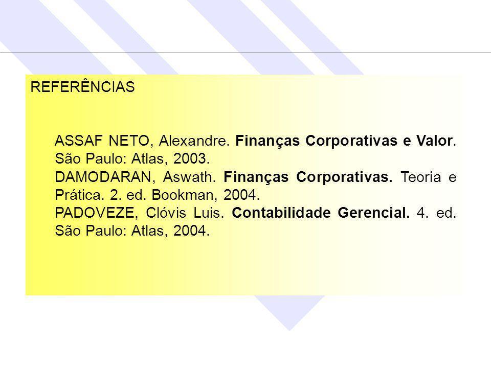 REFERÊNCIAS ASSAF NETO, Alexandre. Finanças Corporativas e Valor. São Paulo: Atlas, 2003.
