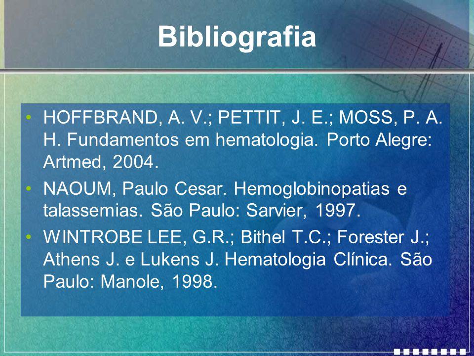 Bibliografia HOFFBRAND, A. V.; PETTIT, J. E.; MOSS, P. A. H. Fundamentos em hematologia. Porto Alegre: Artmed, 2004.
