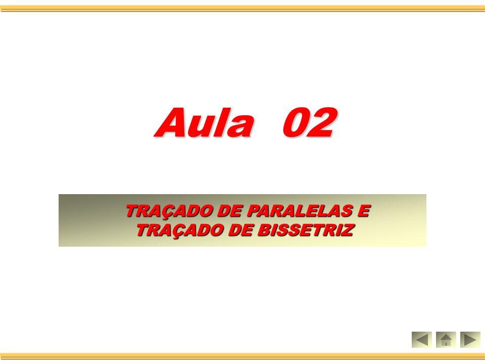 Aula 02 TRAÇADO DE PARALELAS E TRAÇADO DE BISSETRIZ