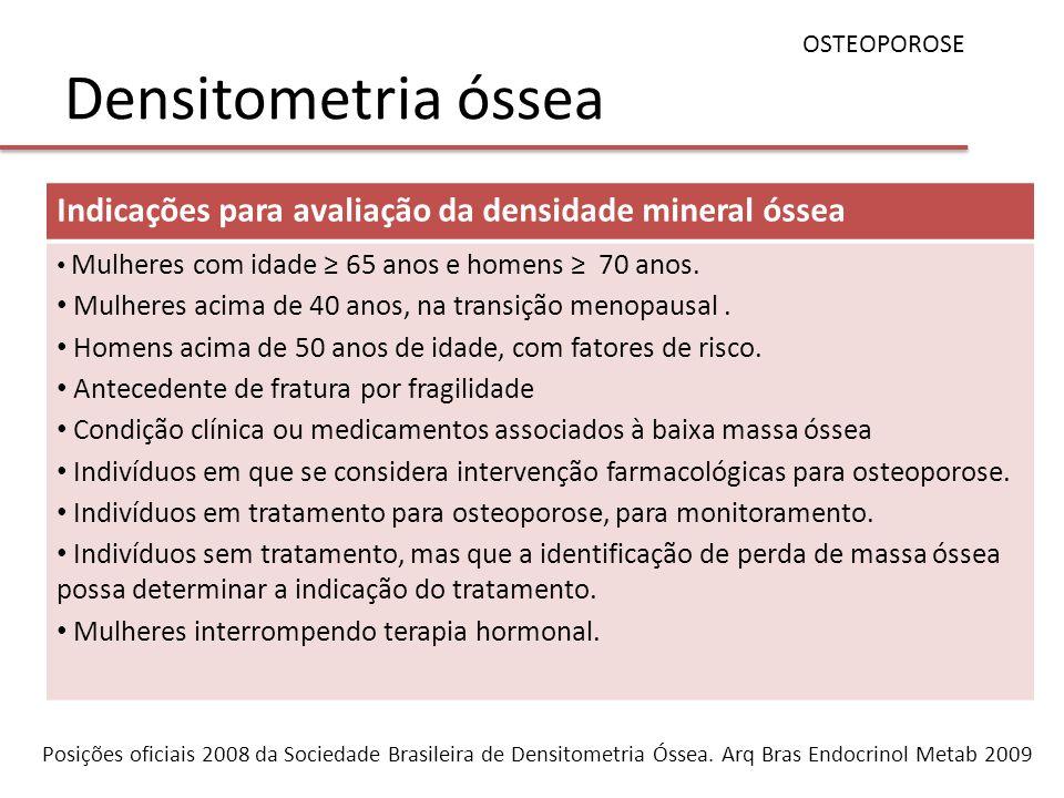 OSTEOPOROSE Densitometria óssea. Indicações para avaliação da densidade mineral óssea. Mulheres com idade ≥ 65 anos e homens ≥ 70 anos.