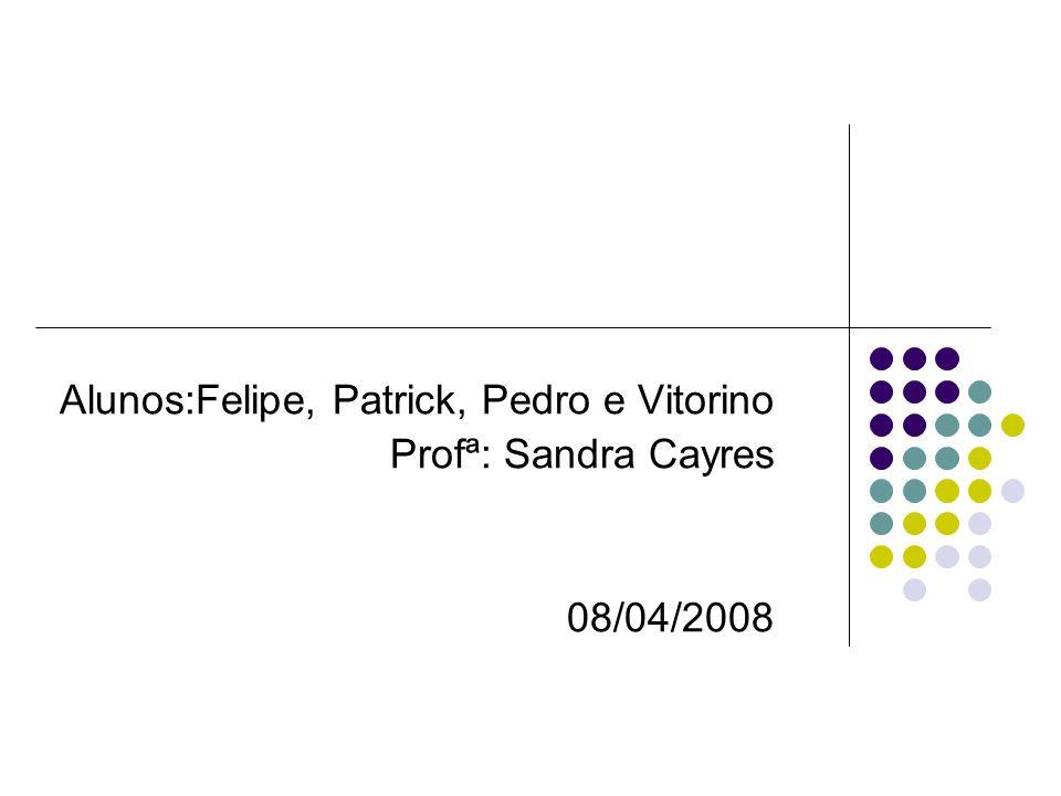 Alunos:Felipe, Patrick, Pedro e Vitorino