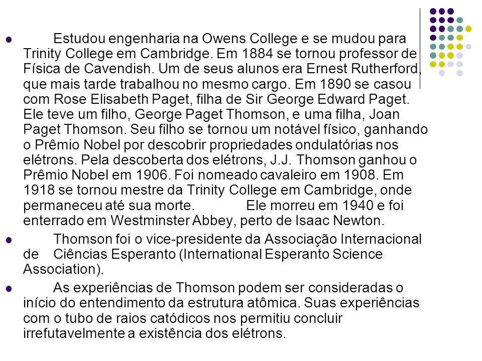 Estudou engenharia na Owens College e se mudou para Trinity College em Cambridge. Em 1884 se tornou professor de Física de Cavendish. Um de seus alunos era Ernest Rutherford, que mais tarde trabalhou no mesmo cargo. Em 1890 se casou com Rose Elisabeth Paget, filha de Sir George Edward Paget. Ele teve um filho, George Paget Thomson, e uma filha, Joan Paget Thomson. Seu filho se tornou um notável físico, ganhando o Prêmio Nobel por descobrir propriedades ondulatórias nos elétrons. Pela descoberta dos elétrons, J.J. Thomson ganhou o Prêmio Nobel em 1906. Foi nomeado cavaleiro em 1908. Em 1918 se tornou mestre da Trinity College em Cambridge, onde permaneceu até sua morte. Ele morreu em 1940 e foi enterrado em Westminster Abbey, perto de Isaac Newton.