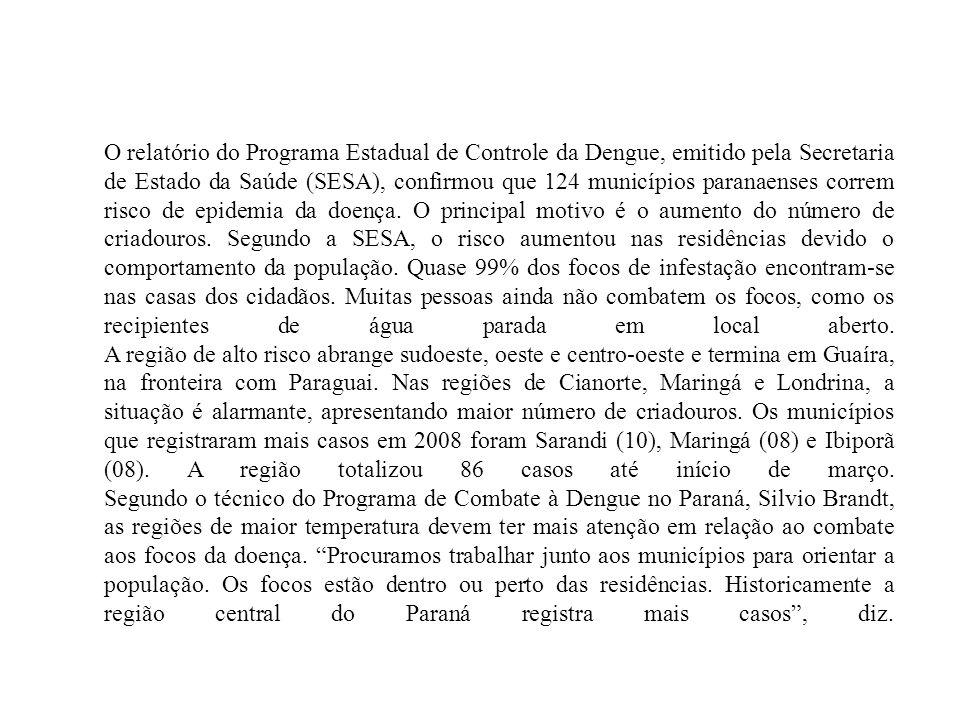 O relatório do Programa Estadual de Controle da Dengue, emitido pela Secretaria de Estado da Saúde (SESA), confirmou que 124 municípios paranaenses correm risco de epidemia da doença.