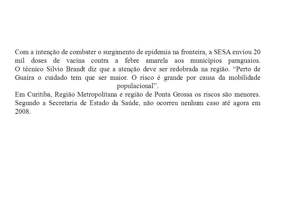Com a intenção de combater o surgimento de epidemia na fronteira, a SESA enviou 20 mil doses de vacina contra a febre amarela aos municípios paraguaios.