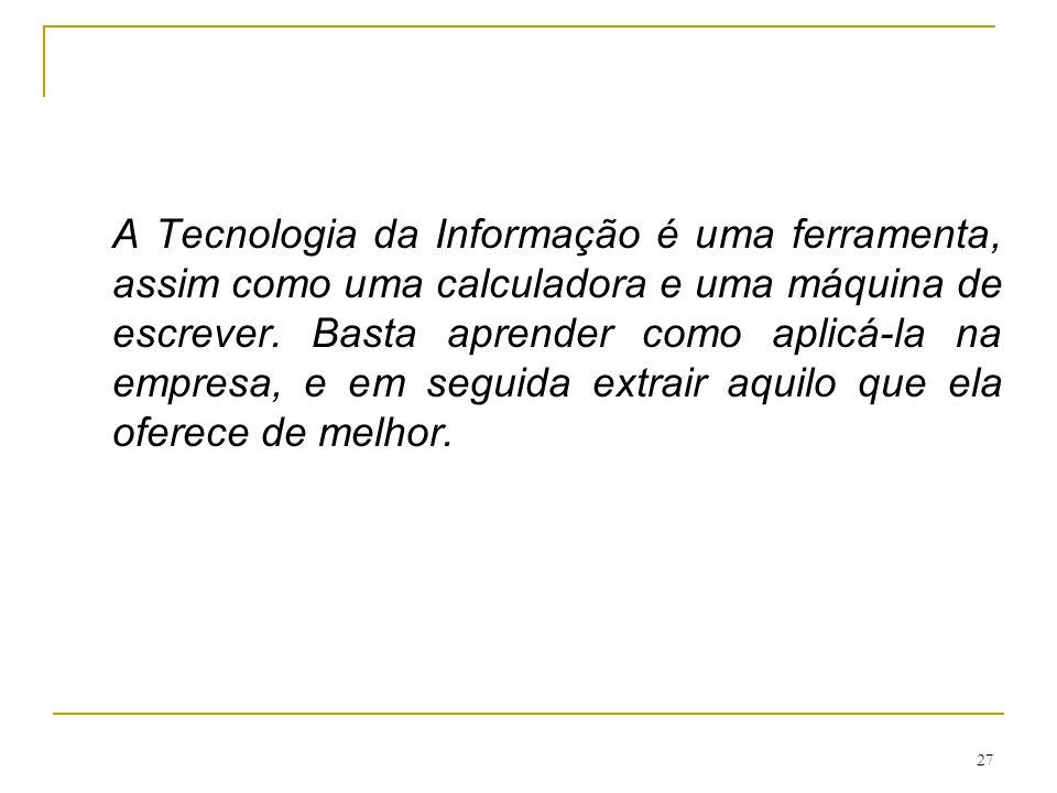 A Tecnologia da Informação é uma ferramenta, assim como uma calculadora e uma máquina de escrever.