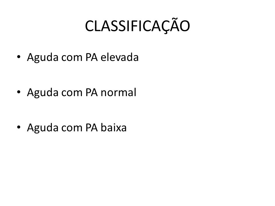 CLASSIFICAÇÃO Aguda com PA elevada Aguda com PA normal