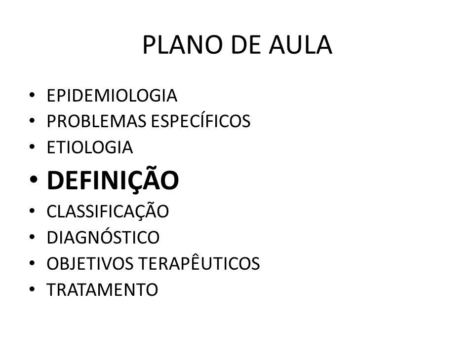 PLANO DE AULA DEFINIÇÃO EPIDEMIOLOGIA PROBLEMAS ESPECÍFICOS ETIOLOGIA